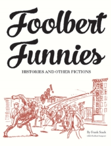 Foolbert Funnies : Histories and Other Fictions, Paperback / softback Book