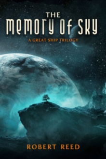 The Memory of Sky : A Great Ship Trilogy, Paperback Book