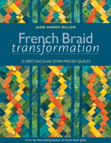 French Braid Transformation : 12 Spectacular Strip-Pieced Quilts, Paperback Book
