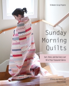 Sunday Morning Quilts : 16 Modern Scrap Projects * Sort, Store, and Use Every Last Bit of Your Treasured Fabrics, Paperback / softback Book