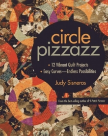 Circle Pizzazz : 12 Vibrant Quilt Projects * Easy Curves-Endless Possibilities, Paperback / softback Book
