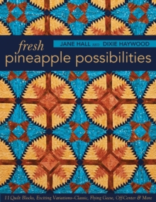 Fresh Pineapple Possibilities : 11 Quilt Blocks, Exciting Variations-Classic, Flying Geese, off-Center & More, Paperback / softback Book