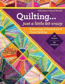 Quilting - Just a Little Bit Crazy : A Marriage of Traditional & Crazy Quilting, Paperback / softback Book