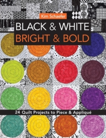 Black & White, Bright & Bold : 24 Quilt Projects to Piece & Applique, Paperback Book