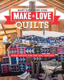 Make & Love Quilts : Scrap Quilts for the 21st Century, Paperback Book