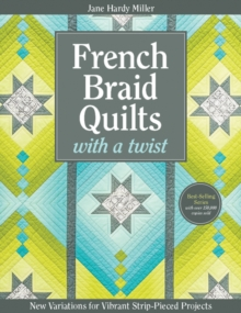 French Braid Quilts with a Twist : New Variations for Vibrant Strip-Pieced Projects, Paperback / softback Book