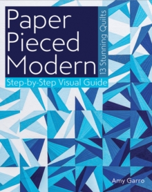 Paper Pieced Modern : 13 Stunning Quilts - Step-by-Step Visual Guide, Paperback Book