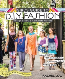 Girl's Guide to DIY Fashion : Design & Sew 5 Complete Outfits - Mood Boards - Fashion Sketiching - Choosing Fabric - Adding Style, Paperback Book