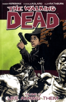 The Walking Dead Volume 12: Life Among Them, Paperback / softback Book