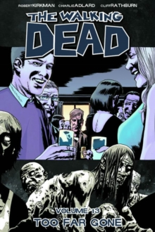 The Walking Dead Volume 13 : Too Far Gone, Paperback Book