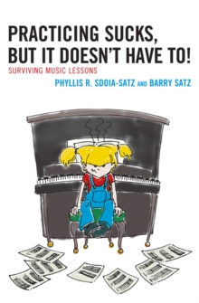 Practicing Sucks, But It Doesn't Have To! : Surviving Music Lessons, Hardback Book