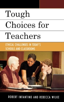 Tough Choices for Teachers : Ethical Challenges in Today's Schools and Classrooms, Hardback Book