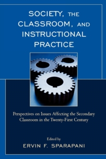 Society, the Classroom, and Instructional Practice : Perspectives on Issues Affecting the Secondary Classroom in the 21st Century, Paperback / softback Book