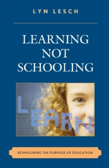 Learning Not Schooling : Reimagining the Purpose of Education, Paperback / softback Book