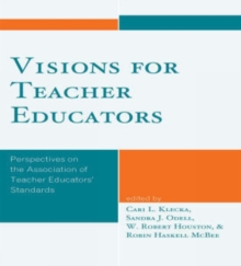 Visions for Teacher Educators : Perspectives on the Association of Teacher Educators' Standards, Paperback / softback Book