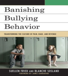 Banishing Bullying Behavior : Transforming the Culture of Pain, Rage, and Revenge, Paperback / softback Book