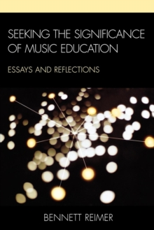 Seeking the Significance of Music Education : Essays and Reflections, Paperback / softback Book
