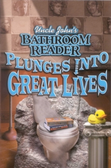 Uncle John's Bathroom Reader Plunges Into Great Lives, EPUB eBook