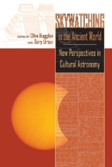 Skywatching in the Ancient World : New Perspectives in Cultural Astronomy, Paperback Book