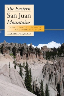 The Eastern San Juan Mountains : Their Ecology, Geology, and Human History, Paperback / softback Book