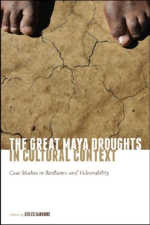 The Great Maya Droughts in Cultural Context : Case Studies in Resilience and Vulnerability, Hardback Book
