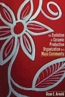 The Evolution of Ceramic Production Organization in a Maya Community, Hardback Book