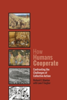 How Humans Cooperate : Confronting the Challenges of Collective Action, Paperback / softback Book