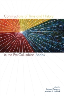 Constructions of Time and History in the Pre-Columbian Andes, Hardback Book