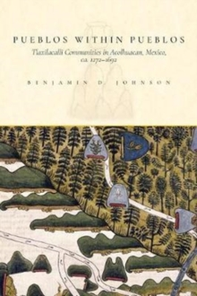 Pueblos within Pueblos : Tlaxilacalli Communities in Acolhuacan, Mexico, ca. 1272-1692, Paperback / softback Book