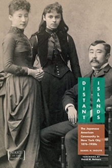 Distant Islands : The Japanese American Community in New York City, 1876-1930s, Hardback Book