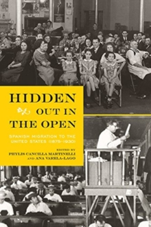Hidden Out in the Open : Spanish Migration to the United States (1875-1930), Hardback Book