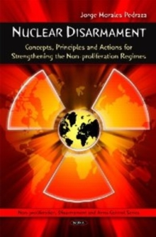 Nuclear Disarmament : Concepts, Principles & Actions for Strengthening the Non-proliferation Regimes, Hardback Book