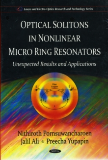 Optical Solitons in Non-linear Micro Ring Resonators : Unexpected Results & Applications, Hardback Book