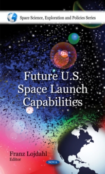 Future U.S. Space Launch Capabilities, Hardback Book