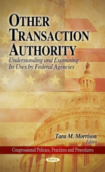 Other Transaction Authority : Understanding & Examining Its Uses by Federal Agencies, Hardback Book