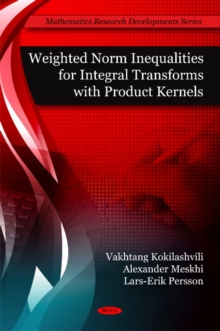 Weighted Norm Inequalities for Integral Transforms with Product Kernals, Hardback Book