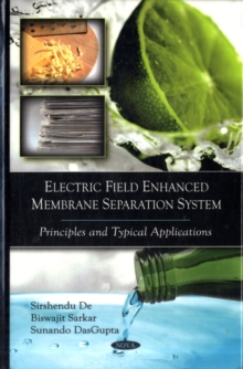 Electric Field Enhanced Membrane Separation System : Principles & Typical Applications, Hardback Book