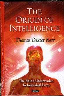 Origin of Intelligence : The Role of Information in Individual Lives, Hardback Book