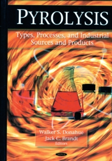 Pyrolysis : Types, Processes, & Industrial Sources & Products, Hardback Book