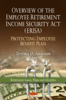 Overview of the Employee Retirement Income Security Act (ERISA) : Protecting Employee Benefit Plan, Paperback Book