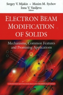Electron Beam Modification of Solids : Mechanisms, Common Features & Promising Applications, Hardback Book