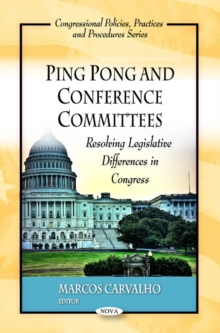 Ping Pong & Conference Committees : Resolving Legislative Differences in Congress, Paperback / softback Book