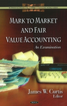 Mark to Market & Fair Value Accounting : An Examination, Hardback Book