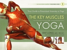 Key Muscles of Yoga : Your Guide to Functional Anatomy in Yoga, Paperback Book