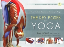 Key Poses of Yoga : Your Guide to Functional Anatomy in Yoga, Paperback Book