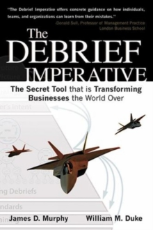 The Debrief Imperative : The Secret Tool That is Transforming Businesses the World Over, Paperback / softback Book