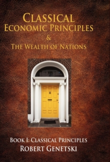 Classical Economic Principles & the Wealth of Nations : Book I: Classical Principles, Hardback Book
