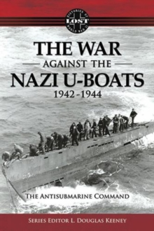 The War Against the Nazi U-Boats 1942-1944 : The Antisubmarine Command, Paperback Book