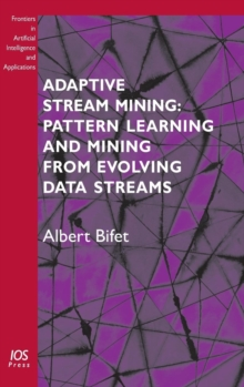 Adaptive Stream Mining: Pattern Learning and Mining from Evolving Data Streams, Hardback Book