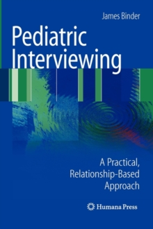 Pediatric Interviewing : A Practical, Relationship-Based Approach, Paperback / softback Book
